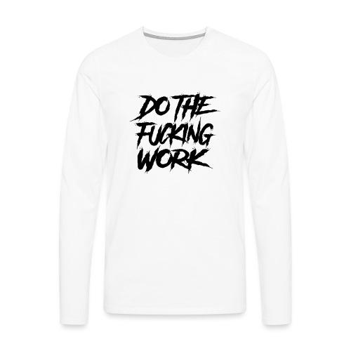 do the fucking work - Långärmad premium-T-shirt herr