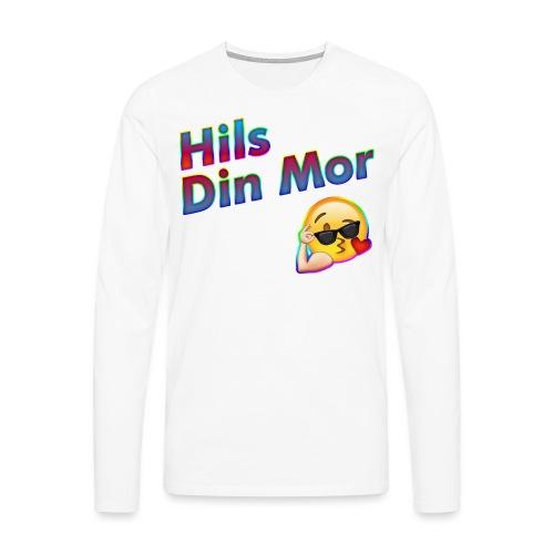 Hils Din Mor - Herre premium T-shirt med lange ærmer