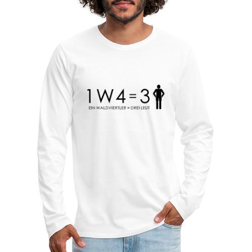 1W4 3L = Ein Waldviertler ist drei Leute - Männer Premium Langarmshirt