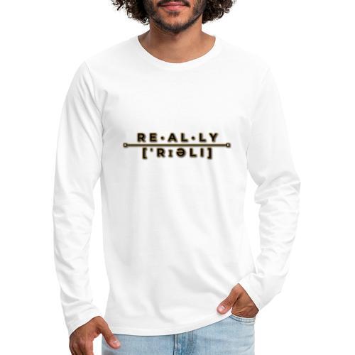 really slogan - Männer Premium Langarmshirt