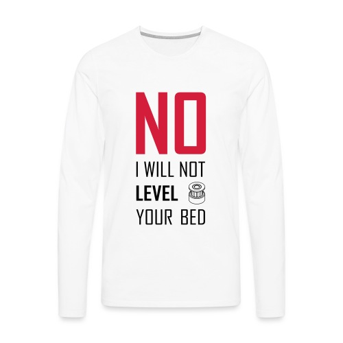 No I will not level your bed (vertical) - Men's Premium Longsleeve Shirt