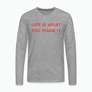 Life is what you make it - Men's Premium Longsleeve Shirt