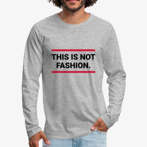 This is not fashion - Männer Premium Langarmshirt