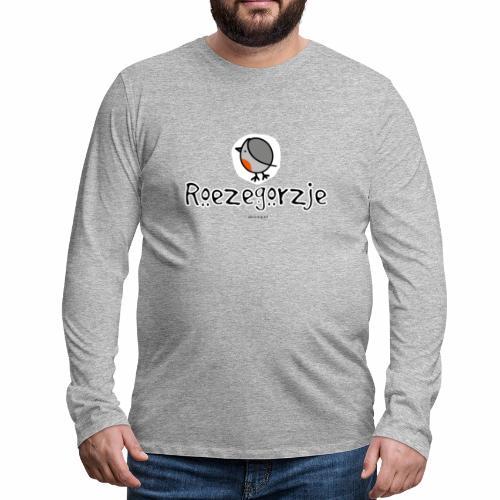 Roezegorzje - Mannen Premium shirt met lange mouwen