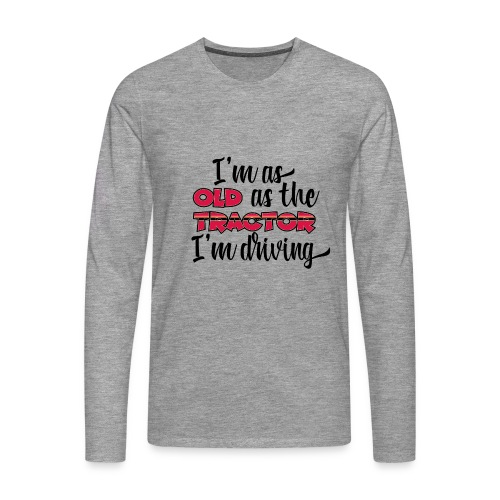 I am as old as the tractor i am driving RED - Mannen Premium shirt met lange mouwen