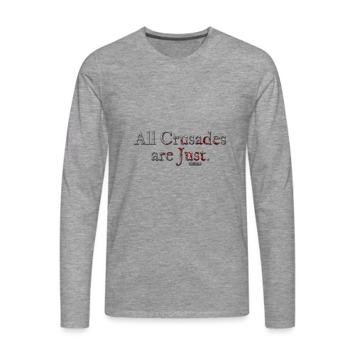 All Crusades Are Just. - Men's Premium Longsleeve Shirt