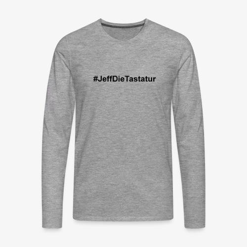 hashtag jeffdietastatur schwarz - Männer Premium Langarmshirt