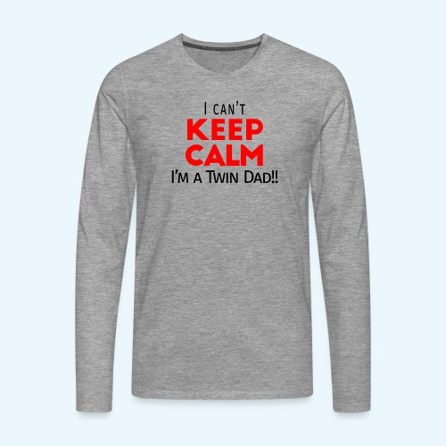 I Can't Keep Calm (Dad's Only!) - Mannen Premium shirt met lange mouwen