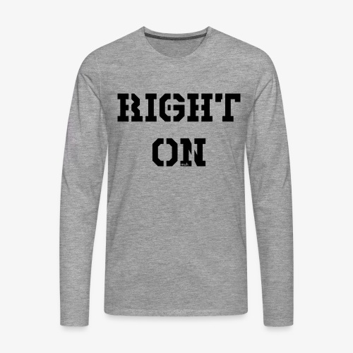 Right On - black - Männer Premium Langarmshirt