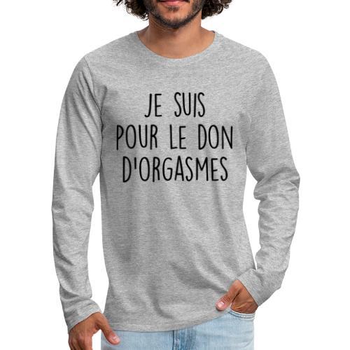Je suis pour le don d'orgasme - T-shirt manches longues Premium Homme