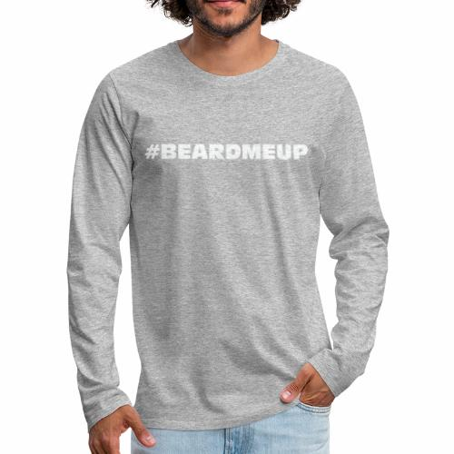 Beard me up - Mannen Premium shirt met lange mouwen