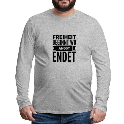 Freiheit beginnt wo Angst endet - Männer Premium Langarmshirt