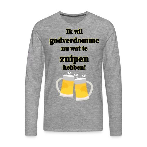 Ik wil gvd nu wat te zuipen hebben! - Mannen Premium shirt met lange mouwen