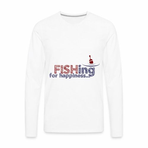 Fishing For Happiness - Men's Premium Longsleeve Shirt