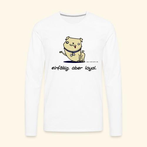Einfältig, aber loyal. Hund Wau Wauwau Freund - Männer Premium Langarmshirt