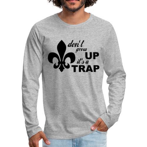 Don't grow up… Typo mit Lilie - Farbe frei wählbar - Männer Premium Langarmshirt