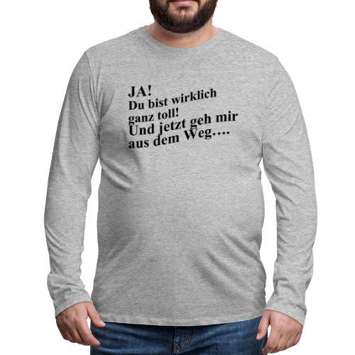 Ja! Du bist wirklich ganz toll - Männer Premium Langarmshirt