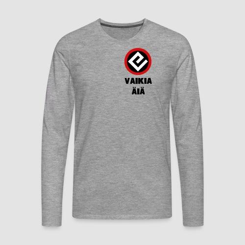 Vaikia äiä - Miesten premium pitkähihainen t-paita