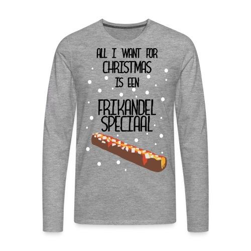 All I want for Christmas is EEN FRIKANDEL SPECIAAL - Mannen Premium shirt met lange mouwen