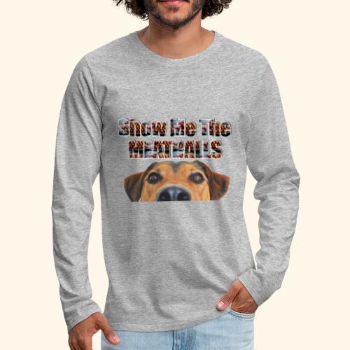 Dog looking at you saying Show Me The Meatballs - Men's Premium Longsleeve Shirt