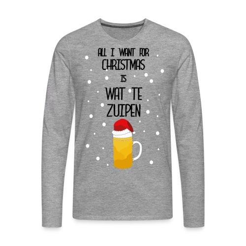 All I want for Christmas is wat te zuipen! - Mannen Premium shirt met lange mouwen