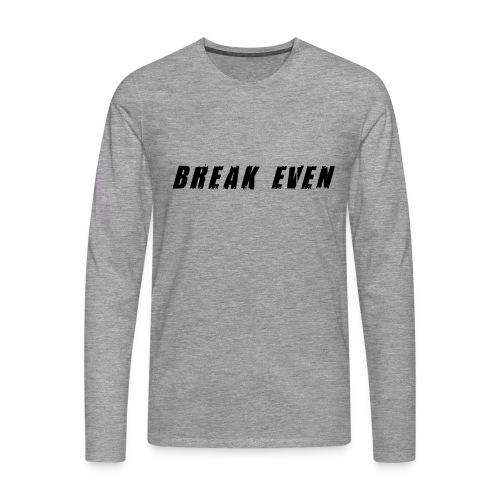 Break Even Black tekst - Herre premium T-shirt med lange ærmer