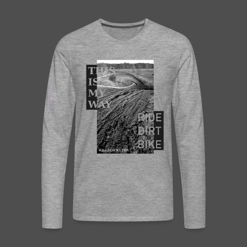 This is my way Ride dirt bike - Männer Premium Langarmshirt