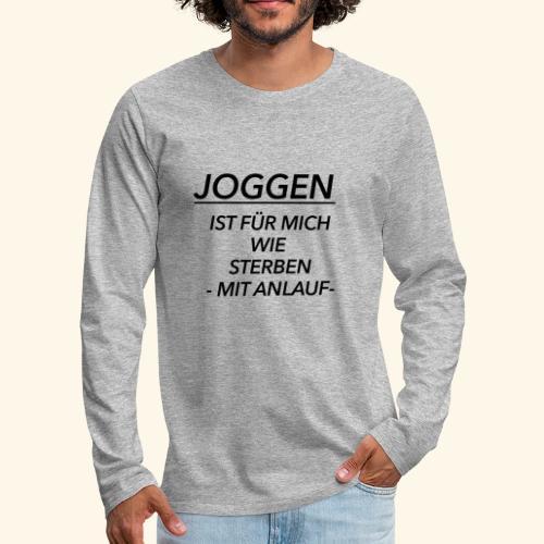Joggen ist für mich wie Sterben mit Anlauf - Männer Premium Langarmshirt