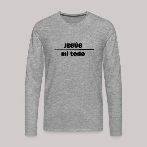 Jesús, mi TODO - Camiseta de manga larga premium hombre