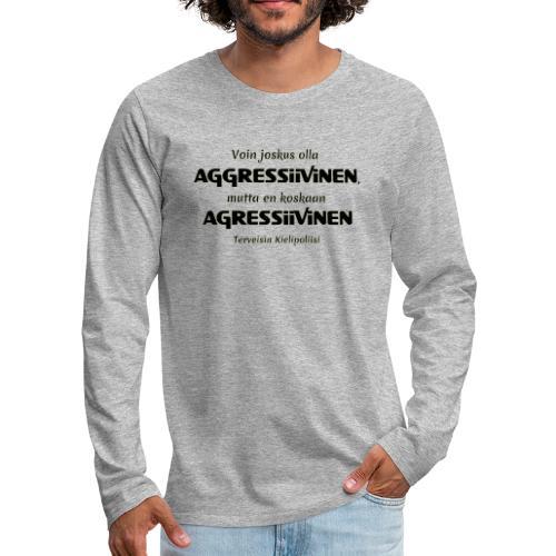 Aggressivinen kielipoliisi - Miesten premium pitkähihainen t-paita