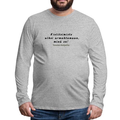 Kielitoimisto alkoi armahtamaan, kielipoliisi ei - Miesten premium pitkähihainen t-paita