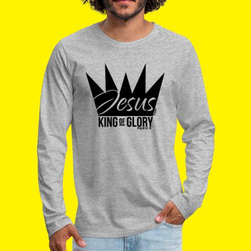 JESUS KING OF GLORY // Psalm 24:10 (BLACK) - Men's Premium Longsleeve Shirt