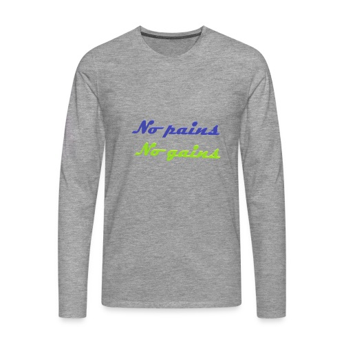 No pains no gains Saying with 3D effect - Men's Premium Longsleeve Shirt