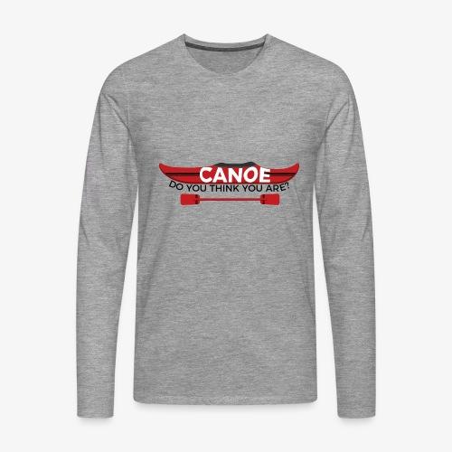Canoe Do You Think You Are? - Men's Premium Longsleeve Shirt