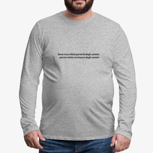 RICCHEZZA e POVERTA' - Maglietta Premium a manica lunga da uomo