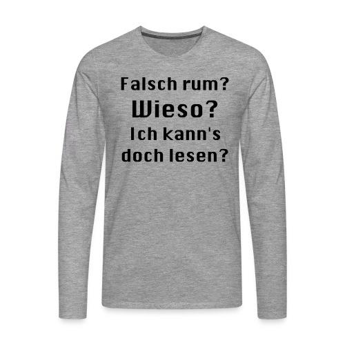 Falsch rum - Männer Premium Langarmshirt