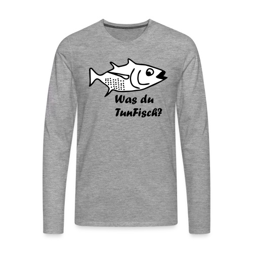 Was du tun Fisch? - Männer Premium Langarmshirt