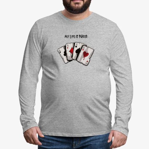 MY LIFE IS POKER - Männer Premium Langarmshirt