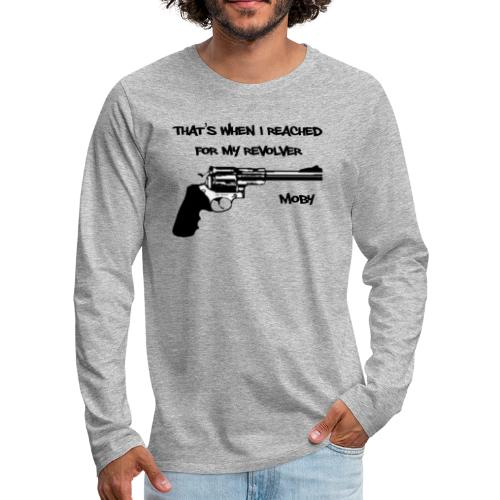 That's When I Reached For My Revolver [Moby] - Men's Premium Longsleeve Shirt