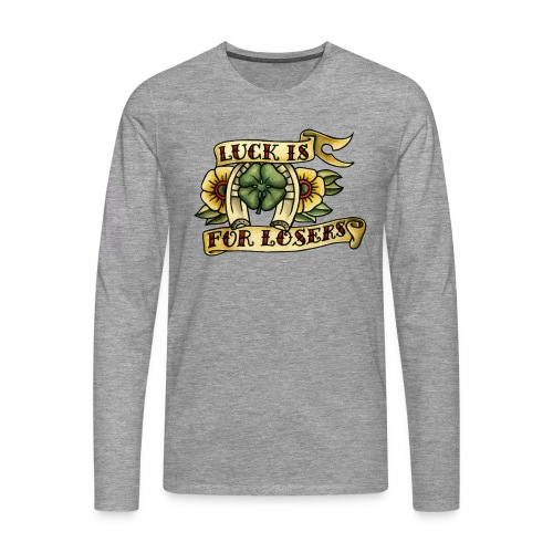 Luck Is For Losers - Men's Premium Longsleeve Shirt