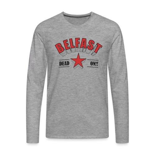 Belfast - Dead On!! - Men's Premium Longsleeve Shirt