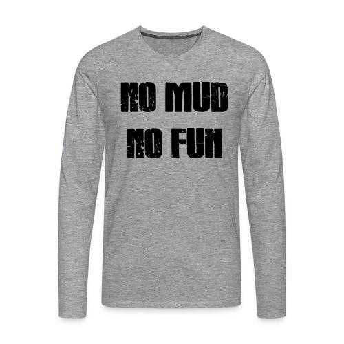 No Mud No Fun - Männer Premium Langarmshirt