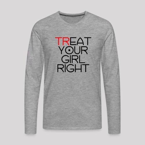 Treat Your Girl Right - Mannen Premium shirt met lange mouwen