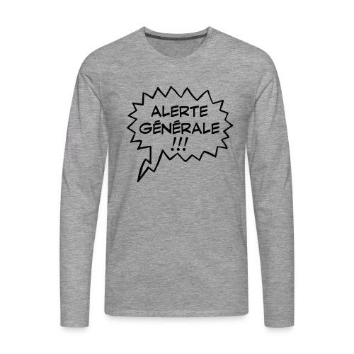 Alerte générale ! - T-shirt manches longues Premium Homme