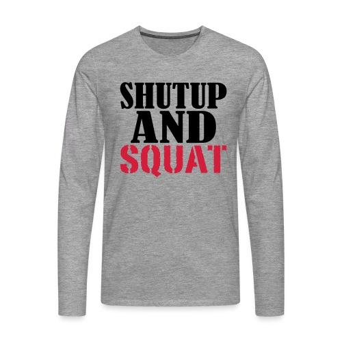 Shut up and SQUAT, Training, Fitness, Crossfit - Männer Premium Langarmshirt