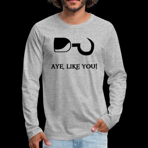 ~ Aye, like you! ~ - Männer Premium Langarmshirt