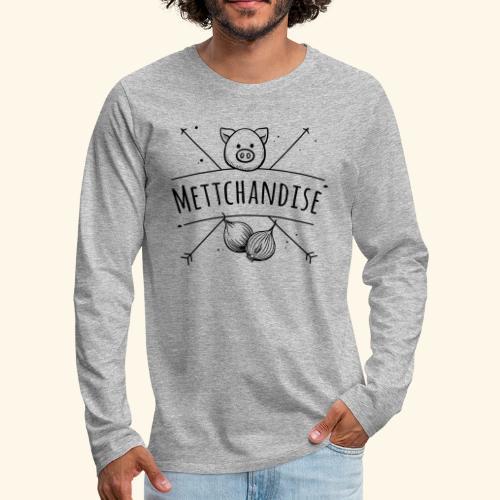 Mettchandise - Männer Premium Langarmshirt