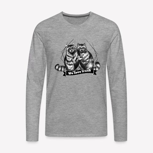 Raccoon – We love trash - Männer Premium Langarmshirt