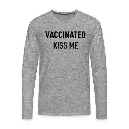 Vaccinated Kiss me - Men's Premium Longsleeve Shirt