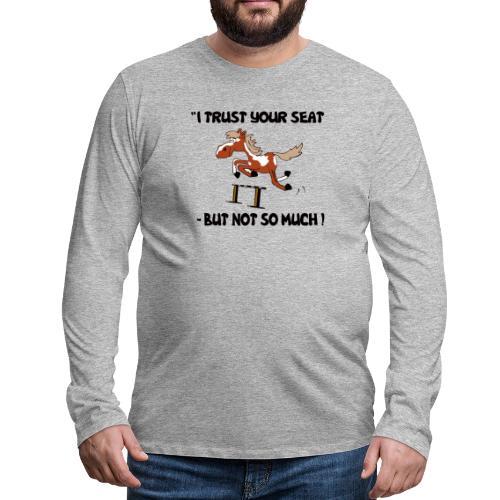 I trust your but not soo much - Männer Premium Langarmshirt